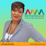 LaToyia Dennis - The Motivated Mom