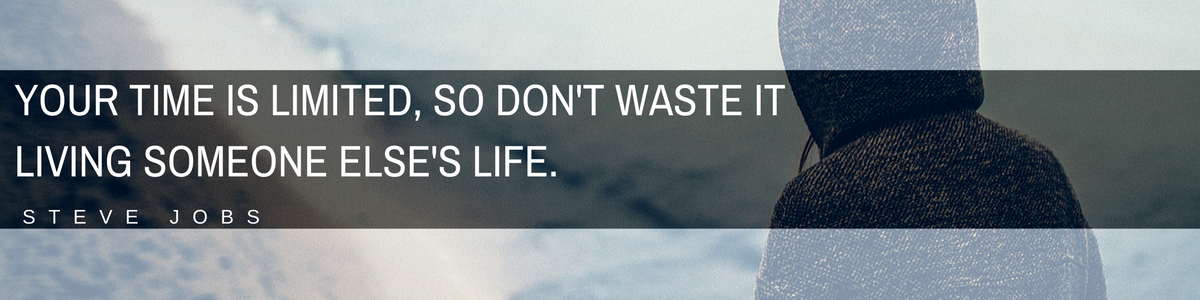 your-time-is-limited-so-dont-waste-it-living-someone-elses-life