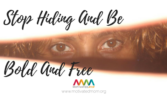 stop-hiding-and-be-bold-and-free