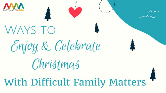 Way To Enjoy And Celebrate Christmas With Difficult Family