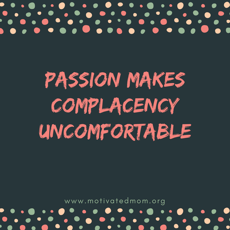 Passion Makes Complacency Uncomfortable