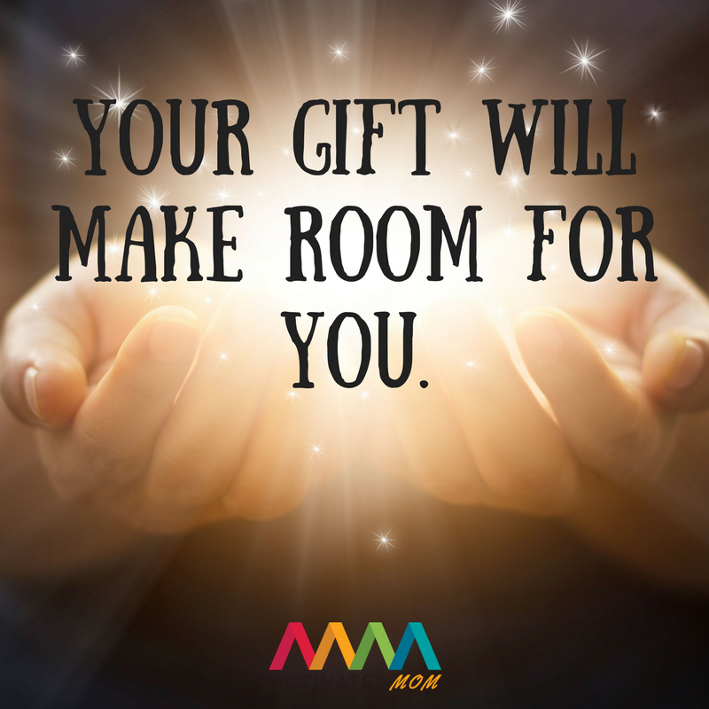 Your gift will make room for you.