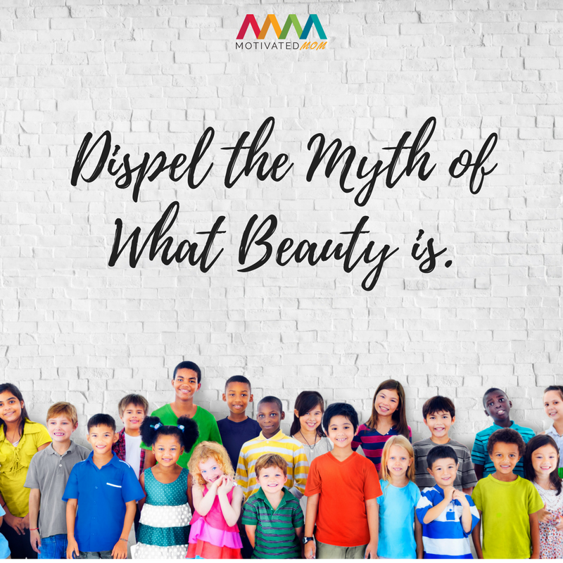 Dispel the Myth of What Beauty is.