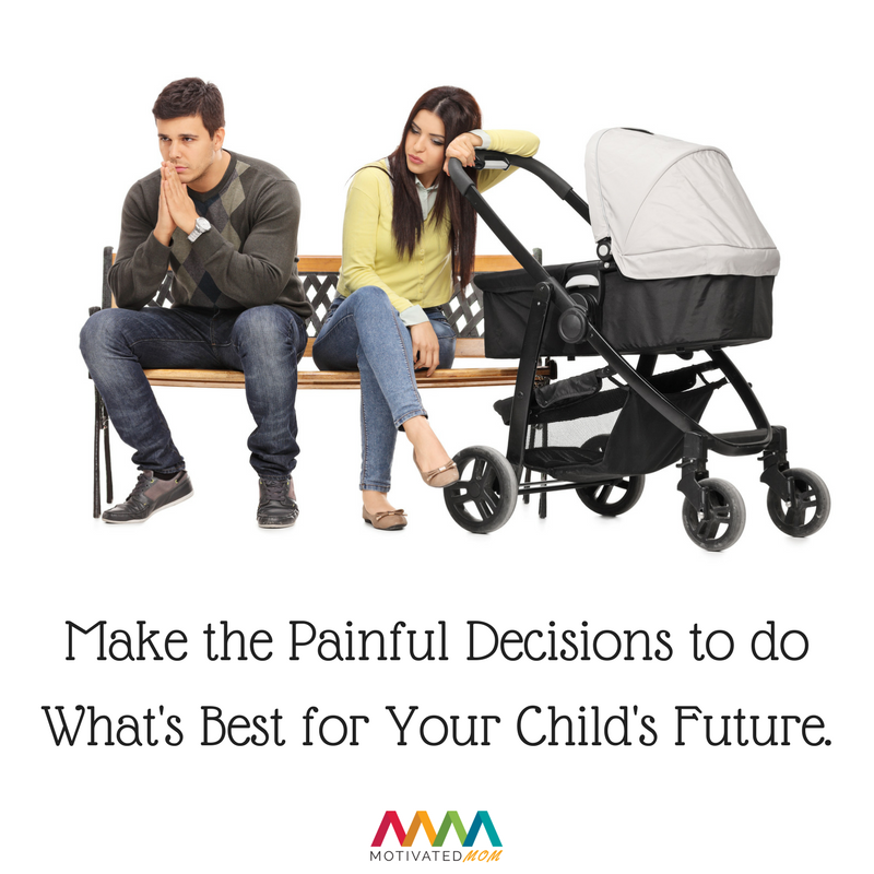 Make the Painful Decisions to do What's Best for Your Child's Future.