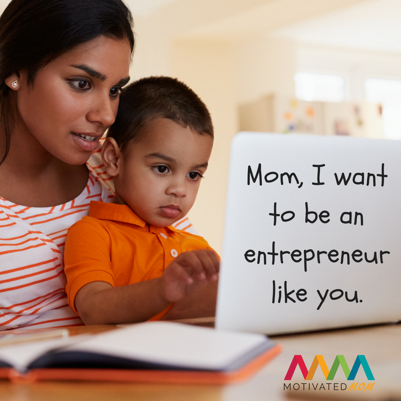 Mom, I want to be an entrepreneur like you