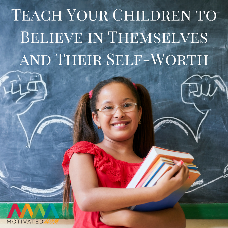 Teach Your Children to Believe in Themselves and Their Self-Worth