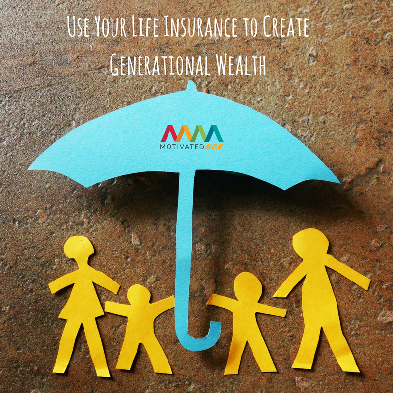 use-your-life-insurance-to-create-generational-wealth