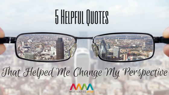 5-helpful-quotes-that-helped-me-change-my-perspective