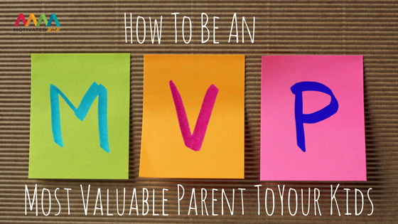 how-to-be-an-mvp-most-valuable-parent-to-your-kids