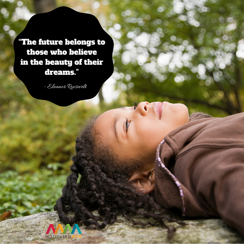 """""""The future belongs to those who believe in the beauty of their dreams.""""– Eleanor Roosevelt"""