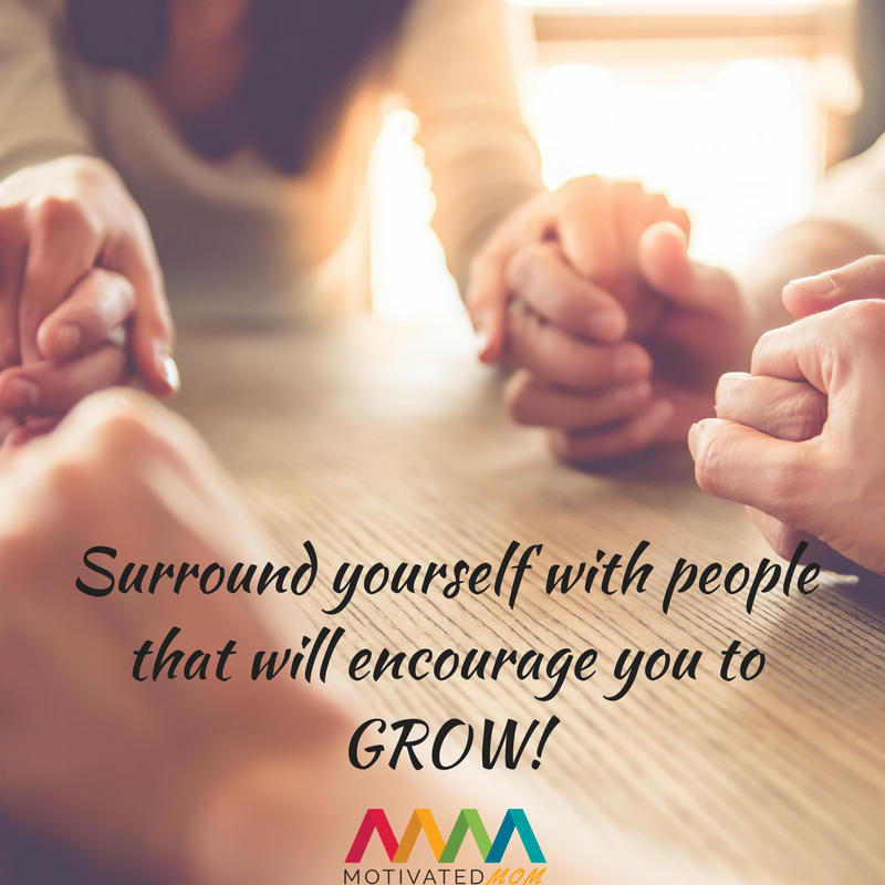 Surround-yourself-with-people-that-will-encourage-you-to-GROW!