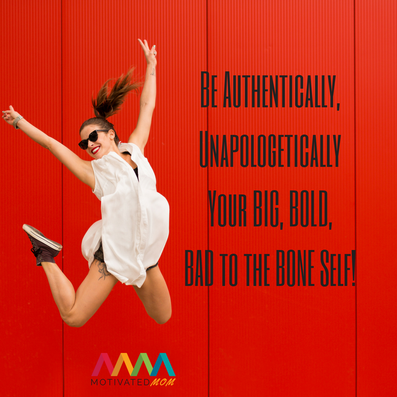 be-authentically-unapologetically-your-big-bold-bad-to-the-bone-self
