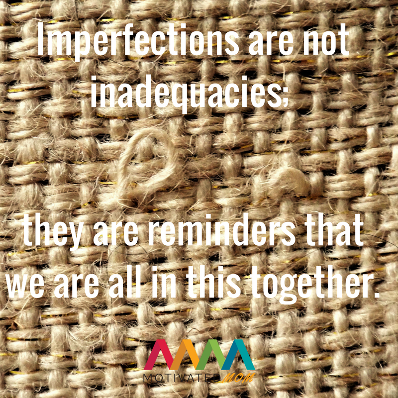 Imperfections-are-not-inadequacies-they-are-reminders-that-we-are-all-in-this-together-quote