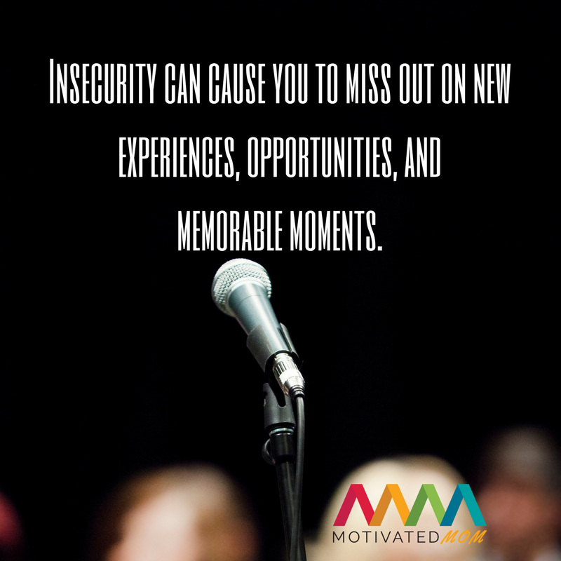 Insecurity can cause you to miss out on new experiences, opportunities, and memorable moments.