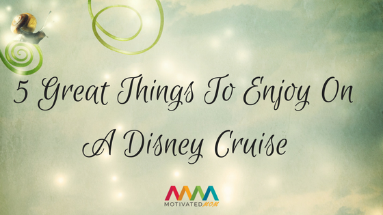 5 Great Things TO Enjoy On A Disney Cruise