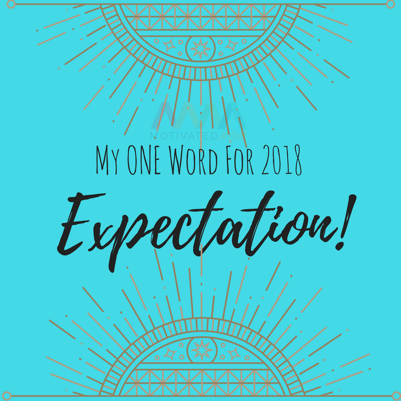 My One Word For 2018 - Expectation!